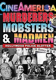 Murderers, Mobsters and Madmen: Hollywood Police Blotter