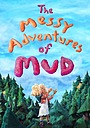 The Messy Adventures of Mud