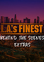 L.A.'s Finest: Behind the Scenes Extras