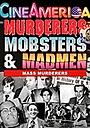 Murderers, Mobsters & Madmen Vol. 3: Psychos and Mass Murderers