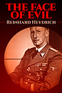 The Face of Evil: Reinhard Heydrich