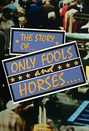 The Story of... Only Fools and Horses....