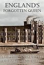 Забытая королева Англии: Жизнь и смерть леди Джейн Грей