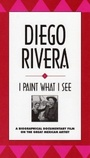 Diego Rivera: I Paint What I See